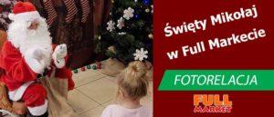 Święty Mikołaj odwiedził Full Market i rozdawał prezenty dzieciom